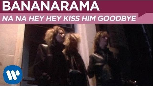 Bananarama — Na Na Hey Hey Kiss Him Goodbye